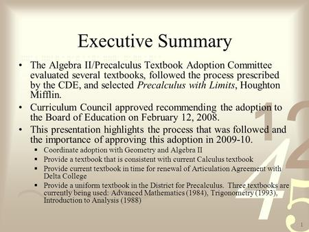 1 Executive Summary The Algebra II/Precalculus Textbook Adoption Committee evaluated several textbooks, followed the process prescribed by the CDE, and.