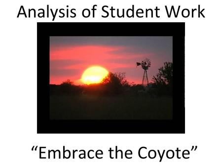 "Analysis of Student Work ""Embrace the Coyote"". Analysis of Student Work Support ●Joseph Beuys ●Revised Bloom's Taxonomy Verbs and Examples ●How to begin."
