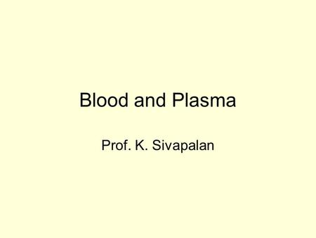 Blood and Plasma Prof. K. Sivapalan.
