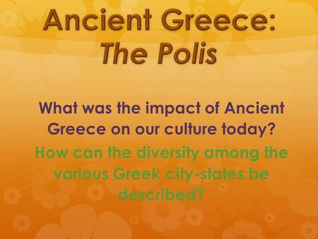 What was the impact of Ancient Greece on our culture today? How can the diversity among the various Greek city-states be described?