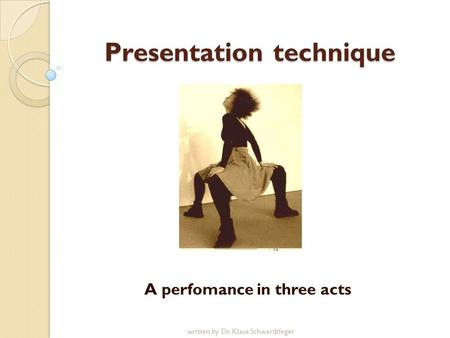 Presentation technique A perfomance in three acts written by Dr. Klaus Schwerdtfeger.