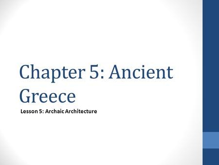 Chapter 5: Ancient Greece Lesson 5: Archaic Architecture.