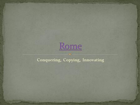 Conquering, Copying, Innovating. Time approx. 753 B.C. Romulus and Remus were twin brothers who, in Legend, are the founders of Rome Romulus and Remus,