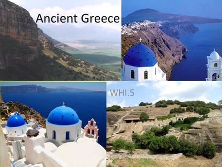 WHI.5 Ancient Greece. Essential Understanding The physical geography of the Aegean Basin shaped the economic, social, and political development of Greek.