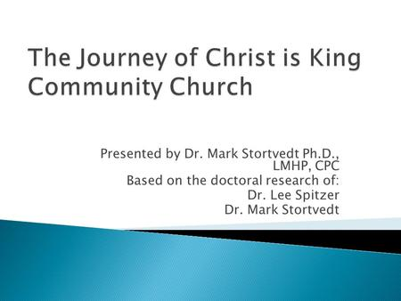 Presented by Dr. Mark Stortvedt Ph.D., LMHP, CPC Based on the doctoral research of: Dr. Lee Spitzer Dr. Mark Stortvedt.