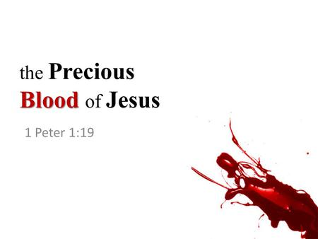 Blood the Precious Blood of Jesus 1 Peter 1:19.