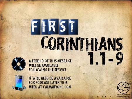C O R I N T H I A S N IT S F R 1. 19 - A free CD of this message will be available following the service It will also be available for podcast later this.