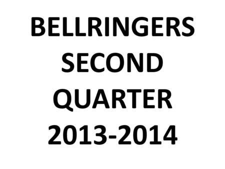 BELLRINGERS SECOND QUARTER 2013-2014 2 nd Quarter Bellringers Due TBD To earn full credit on this assessment you must… Write down each and every bellringer.