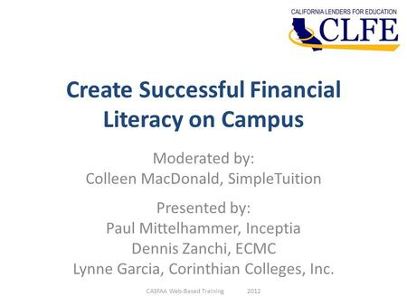 Create Successful Financial Literacy on Campus Moderated by: Colleen MacDonald, SimpleTuition Presented by: Paul Mittelhammer, Inceptia Dennis Zanchi,