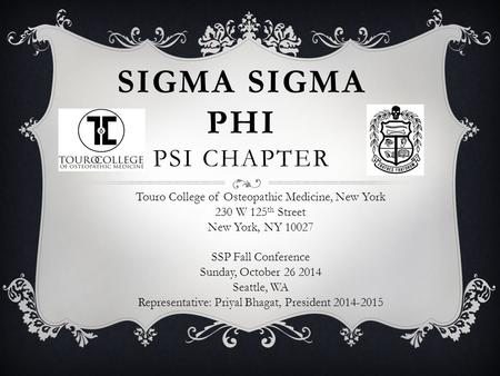 SIGMA SIGMA PHI PSI CHAPTER Touro College of Osteopathic Medicine, New York 230 W 125 th Street New York, NY 10027 SSP Fall Conference Sunday, October.