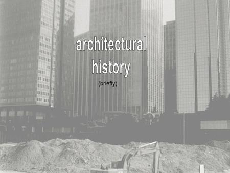 (briefly). Architecture has at its beginnings caves and huts fashioned by people as shelters for their families. It wasn't till the civilizations of Ancient.