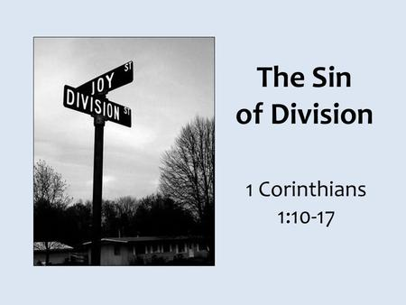 The Sin of Division 1 Corinthians 1:10-17. Division in Corinthian Church A sin fully addressed by the Holy Spirit through the apostle Paul, 1 Cor 1-4.