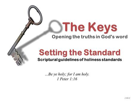 INDEX Setting the Standard Setting the Standard Scriptural guidelines of holiness standards The Keys Opening the truths in God's word …Be ye holy; for.