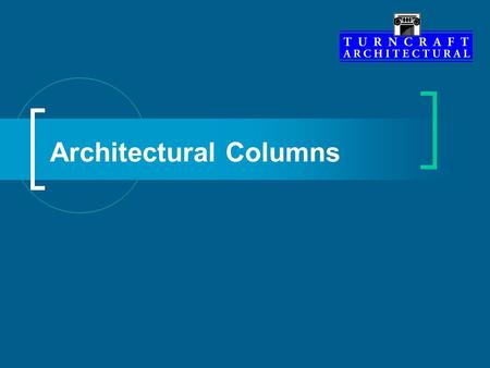 Architectural Columns. Dedicated Facility Turncraft Architectural columns are located in a facility dedicated wholly to our product line. This provides: