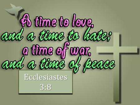 Ecclesiastes 3:8 1. First and great command, Matt. 22:37-38 First and great command, Matt. 22:37-38 Must love one another, 1 Jno. 4:20-21 Must love one.