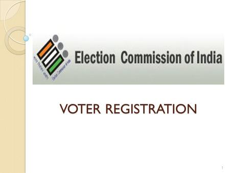 VOTER REGISTRATION VOTER REGISTRATION 1. What is an Electoral Roll?? As per Sec. 15 of RP Act, 1950, for every constituency there shall be an electoral.