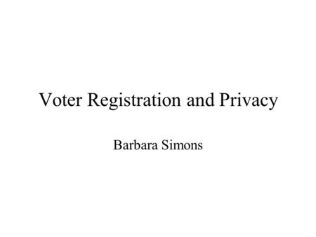 Voter Registration and Privacy Barbara Simons. False Positives Financial Services Technology Consortium credit card fraud analysis –500,000 samples, 100,000.