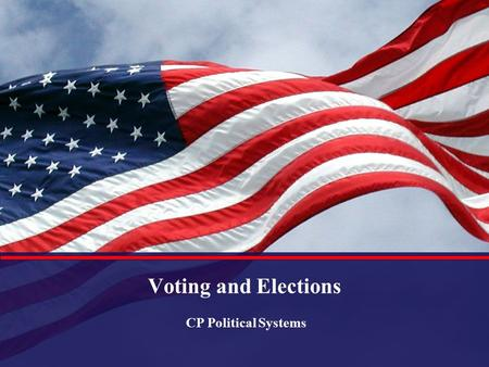 Voting and Elections CP Political Systems.