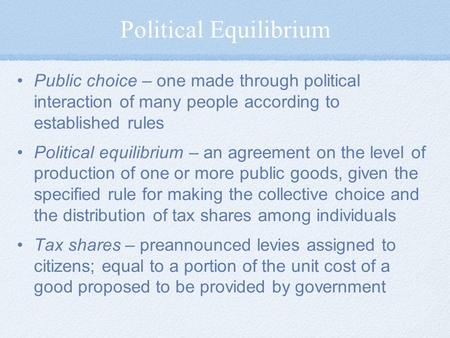 Political Equilibrium Public choice – one made through political interaction of many people according to established rules Political equilibrium – an agreement.