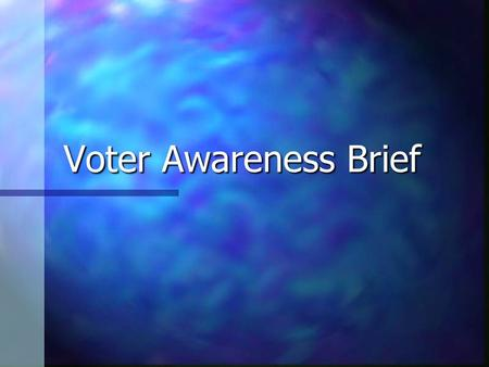Voter Awareness Brief Voter Awareness Brief. Introduction  VOTING HISTORY FACTS  ELIGIBILITY  LET YOUR VOICE BE HEARD  RESOURCES.