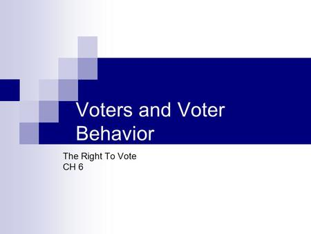 Voters and Voter Behavior