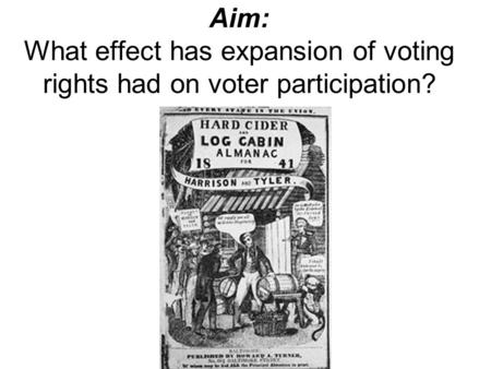 Aim: What effect has expansion of voting rights had on voter participation?