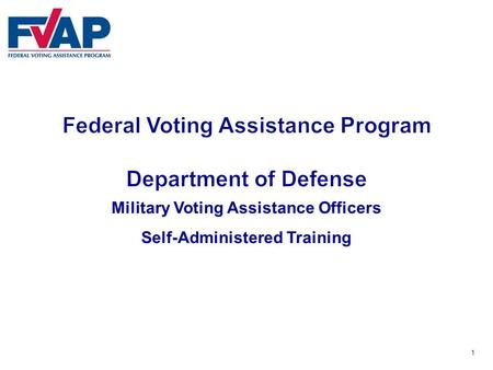 1 Military Voting Assistance Officers Self-Administered Training.