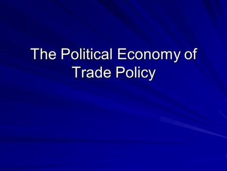 The Political Economy of Trade Policy. Government Policies.