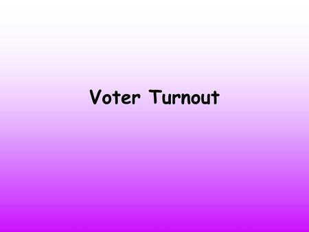 Voter Turnout. Lesson Objectives I will get the opportunity to analyse election data in relation to voter turnout and age I will get the opportunity to.