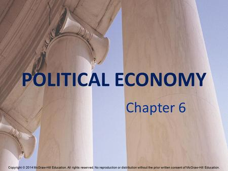 POLITICAL ECONOMY Chapter 6. Political Economy The field that applies economic principles to the analysis of political decision-making. How well do various.