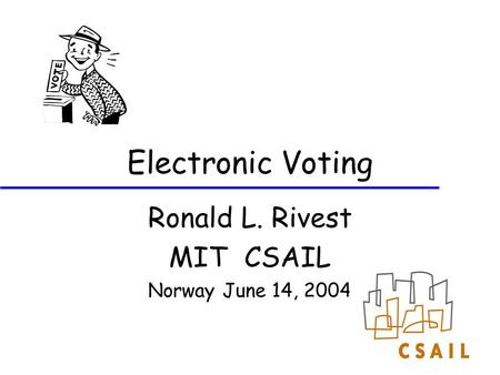 Electronic Voting Ronald L. Rivest MIT CSAIL Norway June 14, 2004.
