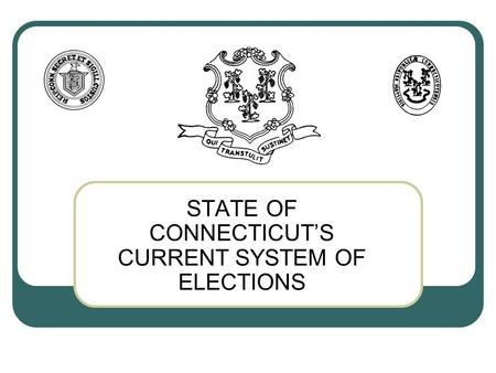 STATE OF CONNECTICUT'S CURRENT SYSTEM OF ELECTIONS.