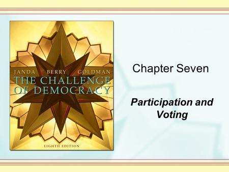 Chapter Seven Participation and Voting. Copyright © Houghton Mifflin Company. All rights reserved. 7-2 Democracy and Political Participation How much.