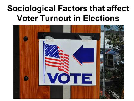 Sociological Factors that affect Voter Turnout in Elections