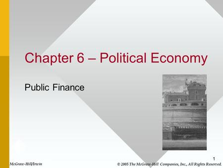 1 Chapter 6 – Political Economy Public Finance McGraw-Hill/Irwin © 2005 The McGraw-Hill Companies, Inc., All Rights Reserved.
