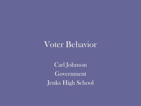 Voter Behavior Carl Johnson Government Jenks High School.