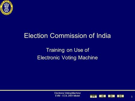 Electronic Voting Machine EVM – ECIL 2001 Model 1 Election Commission of India Training on Use of Electronic Voting Machine.