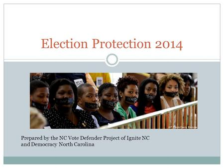 Prepared by the NC Vote Defender Project of Ignite NC and Democracy North Carolina Election Protection 2014.