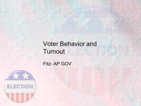 Voter Behavior and Turnout Fitz- AP GOV. Whether to Vote: A Citizen's First Choice 15 th -Extended to African Americans 19 th -Extended to Women 26 th.