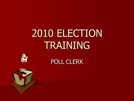 2010 ELECTION TRAINING POLL CLERK. PRECINCT OFFICIALS The precinct team consists of: The precinct team consists of:  Republican  One Inspector  One.