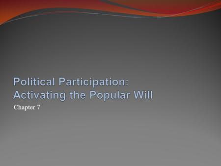 Chapter 7. Voter Participation Factors in voter turnout: the United States in comparative perspective Significantly lower turnout than European democracies.