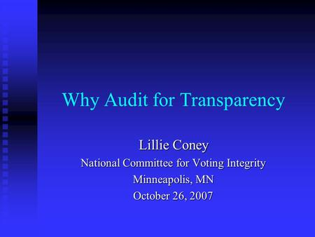 Why Audit for Transparency Lillie Coney National Committee for Voting Integrity Minneapolis, MN October 26, 2007.