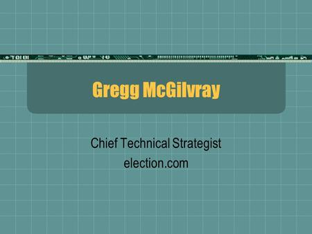 Gregg McGilvray Chief Technical Strategist election.com.