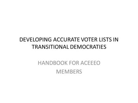 DEVELOPING ACCURATE VOTER LISTS IN TRANSITIONAL DEMOCRATIES HANDBOOK FOR ACEEEO MEMBERS.