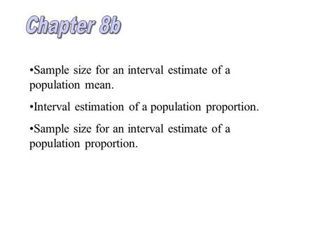 Sample size for an interval estimate of a population mean. Interval estimation of a population proportion. Sample size for an interval estimate of a population.