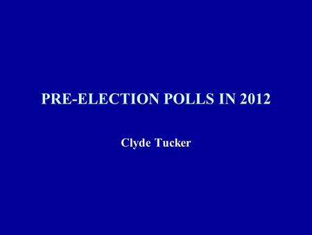 PRE-ELECTION POLLS IN 2012 Clyde Tucker. Outline Review of the Polls Issues in Pre-election Polls Electoral Choice in Survey Research.