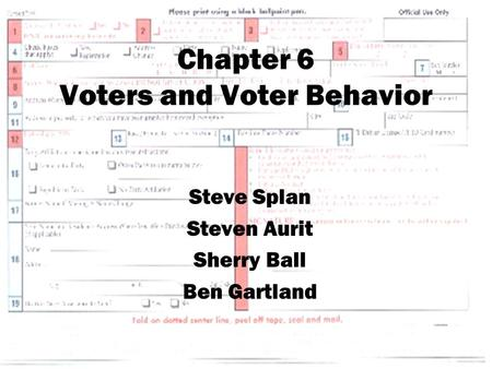 Chapter 6 Voters and Voter Behavior Steve Splan Steven Aurit Sherry Ball Ben Gartland.