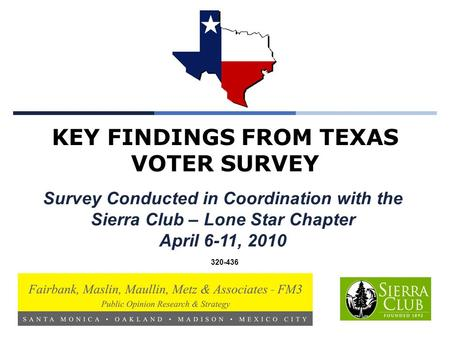 KEY FINDINGS FROM TEXAS VOTER SURVEY 320-436 Survey Conducted in Coordination with the Sierra Club – Lone Star Chapter April 6-11, 2010.