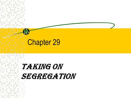 Chapter 29 Taking on Segregation.