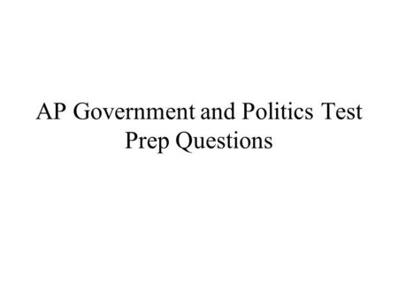 ap government and politics essay answers Essay questions for ap government throughout the next two centuries, the role of majority rule in the united states government and politics continued to change.